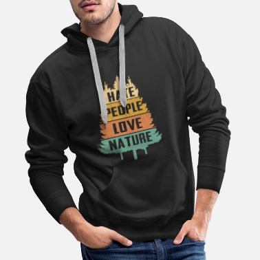 Hate People Love Nature - Outdoor Nature Bushcraft - Men's Premium Hoodie