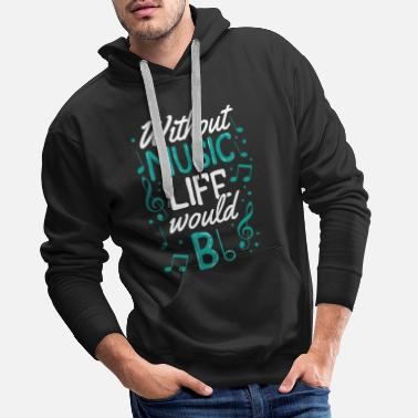 Flat Without Music Life Would Be b Flat Musician Gift - Men's Premium Hoodie