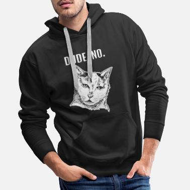 Cat Meme Cat meme Dude. No. - Men's Premium Hoodie