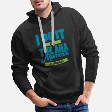 Legalize I DO IT FOR THE AHA MOMENTS gift for teachers - Men's Premium Hoodie