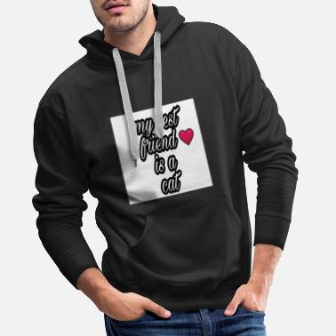 Friend my best friends a cat - Men's Premium Hoodie