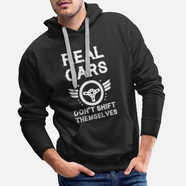Car Collector Real Cars Don't Shift Themselves Racer Mechanic - Men's Premium Hoodie
