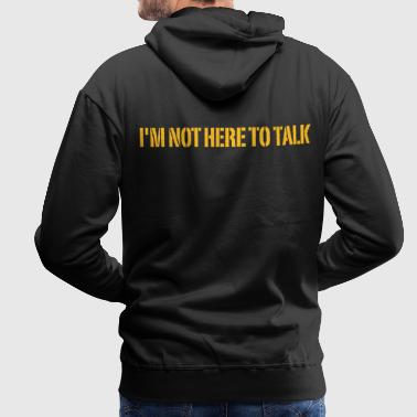 I'm Not Here To Talk - Men's Premium Hoodie