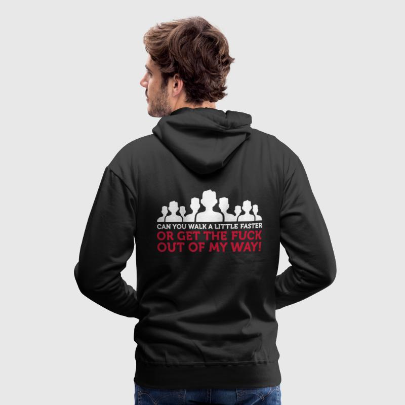 Go faster or get out of my way! - Men's Premium Hoodie