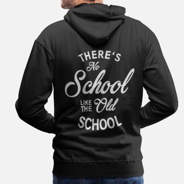 Old School No School like old school - Men's Premium Hoodie