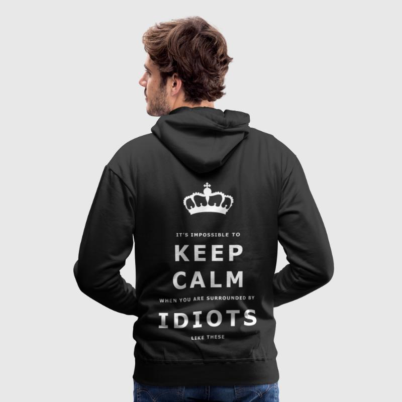 Funny Keep Calm Idiots Design - Men's Premium Hoodie