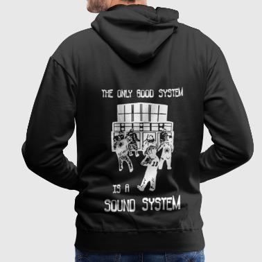 the only good system is a sound system - Männer Premium Hoodie