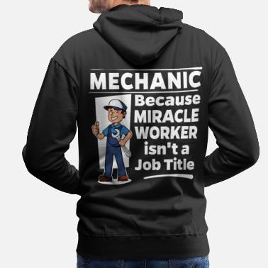 Worker Proud Mechanic - Miracle Worker - Miesten premium-huppari