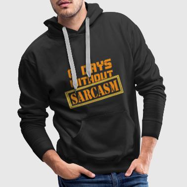 0 day without sarcasm - Men's Premium Hoodie