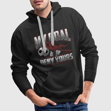 My Goal Is To Deny Yours - Fussball Tormann Goalie - Männer Premium Hoodie