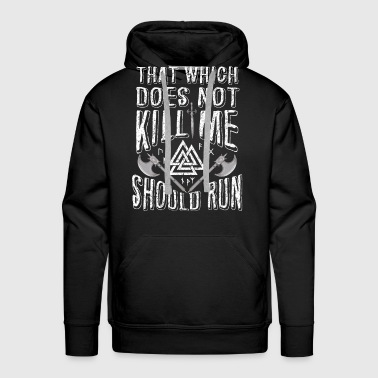 Which Does Not Kill Me Should Run - Men's Premium Hoodie