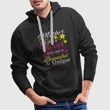 Mother is like a beautiful and unique flower Liebe - Männer Premium Hoodie