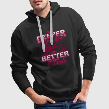 The Deeper You Go The Better It Feels Tauchen Meer - Männer Premium Hoodie