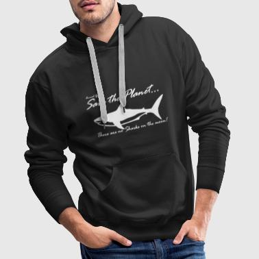 Save the planet there are no sharks on the moon - Men's Premium Hoodie