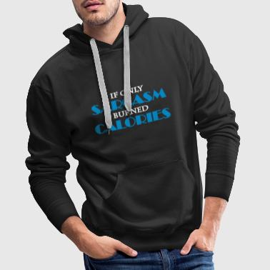 If only sarcasm burned calories - Men's Premium Hoodie