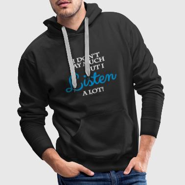 I don t say much, but I listen a lot - Männer Premium Hoodie