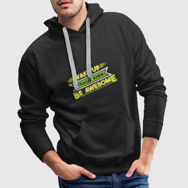 Wake up Teach kids Be awesome Teacher Teacher - Men's Premium Hoodie