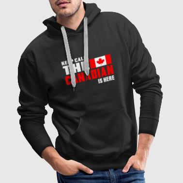 Keep Calm the Canadian is here / Canada / Gift - Men's Premium Hoodie