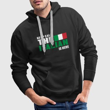 Keep Calm the Italian is here / Italien / Geschenk - Männer Premium Hoodie
