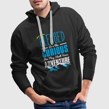 Blessed are the curious, experiencing adventure - Men's Premium Hoodie