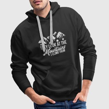 They look at the mountains that I climb. - Men's Premium Hoodie