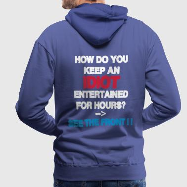 How Do You Keep An Idiot Entertained - back - Mannen Premium hoodie