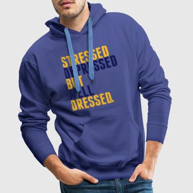 stressed depressed but well dressed - Men's Premium Hoodie