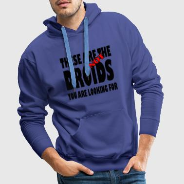These are NOT the droids you are looking for - Männer Premium Hoodie
