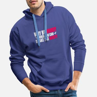 Modern Why be moody if you wiggle your butt - Men's Premium Hoodie