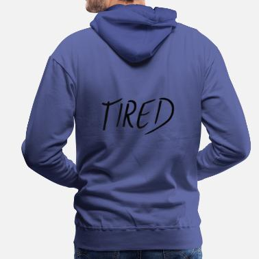 Tired Tired tired - Men's Premium Hoodie