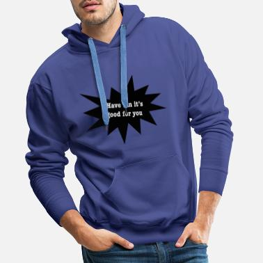 Have fun it's good for you - Men's Premium Hoodie