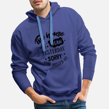 House Was Clean The House was clean Yesterday - Men's Premium Hoodie