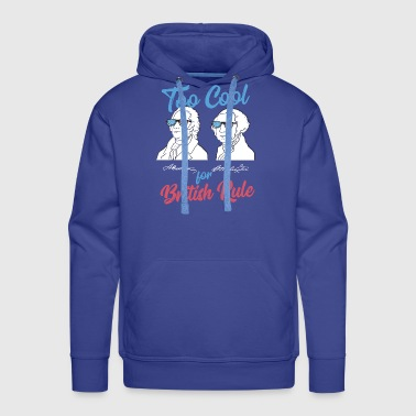Too Cool For British Rule Gift - Men's Premium Hoodie