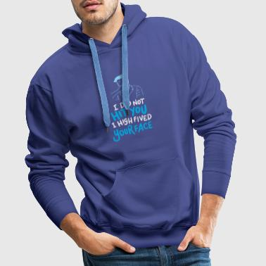 I Did Not Hit You I High Fived Your Face Gift - Men's Premium Hoodie