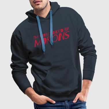 I'm surrounded by morons - Men's Premium Hoodie