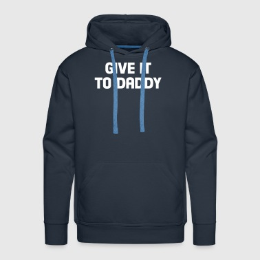 give it to daddy - Sweat-shirt à capuche Premium pour hommes
