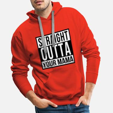 Straight Outta Your Mama - Men's Premium Hoodie