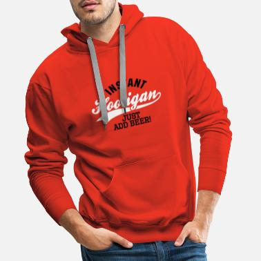 Vandalismus Instant hooligan just add beer - Männer Premium Hoodie