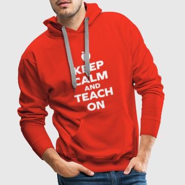 Keep Calm Teach On - Sweat-shirt à capuche Premium pour hommes