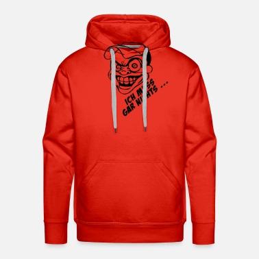 ich muss gar nichts m nner premium hoodie spreadshirt. Black Bedroom Furniture Sets. Home Design Ideas