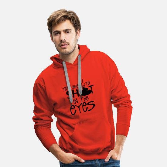 Quote Hoodies & Sweatshirts - you have to shit in the eyes quote - Men's Premium Hoodie red