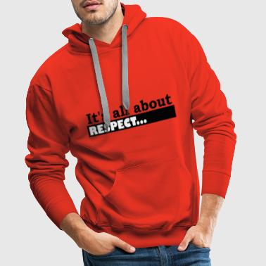 Its all about Respect - Männer Premium Hoodie