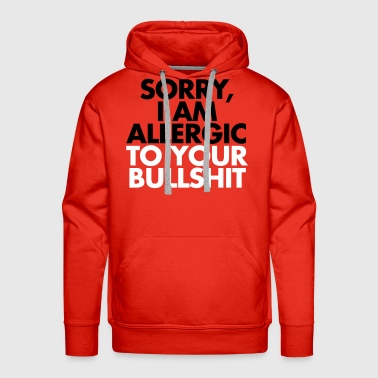 Allergic To Your Bullsh*t - Men's Premium Hoodie