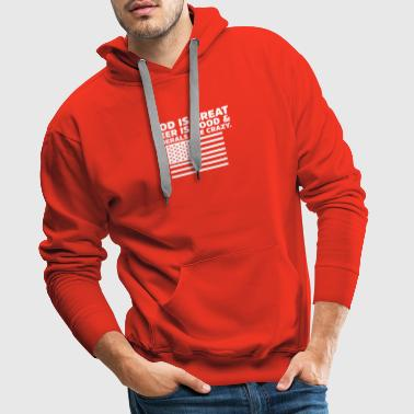 God is Great Beer is Good and Liberals are Crazy - Men's Premium Hoodie