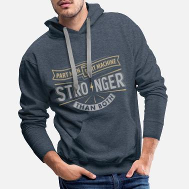 Machine Part Man Part Machine Stronger Than Both Gift - Men's Premium Hoodie