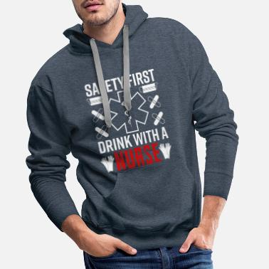 Quotes Safety First Drink with A Nurse Funny Sarcastic - Men's Premium Hoodie