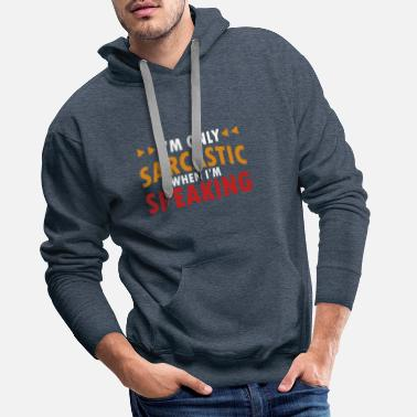 Big Bang Theory I m only Sarcastic when I m Speaking - Männer Premium Hoodie