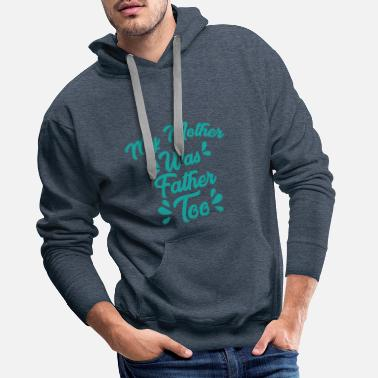 Illustration MY MOTHER WAS FATHER TOO - Men's Premium Hoodie