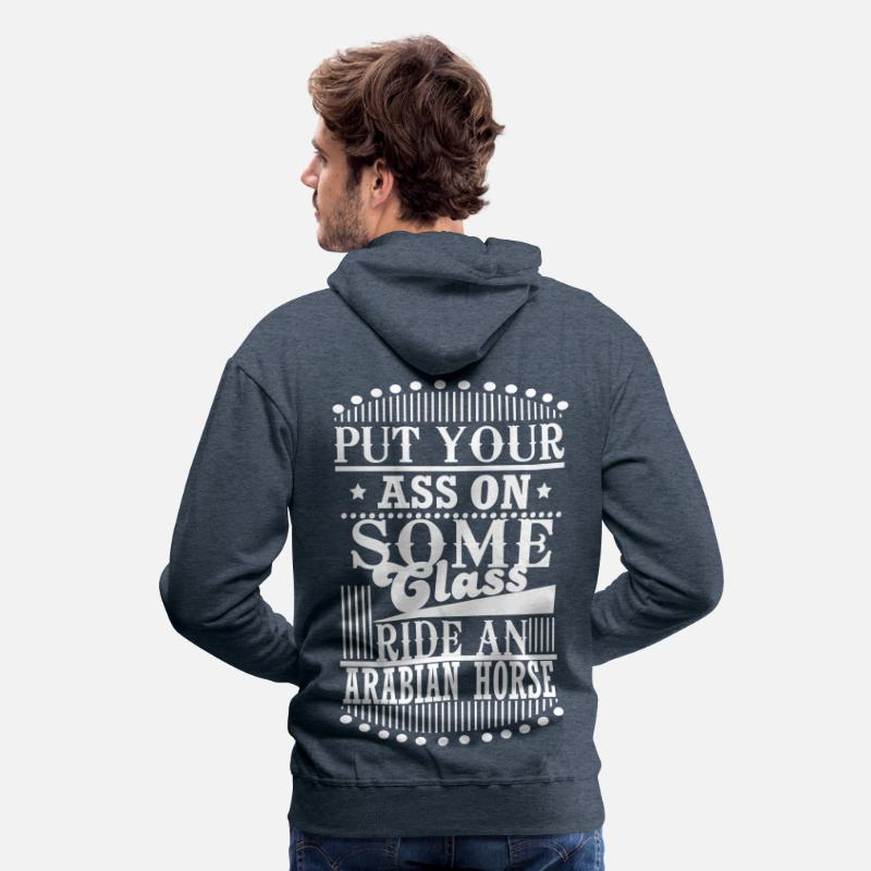 Ass Hoodies & Sweatshirts - Put your Ass on some Class - ride an Arabian Horse - Men's Premium Hoodie heather denim