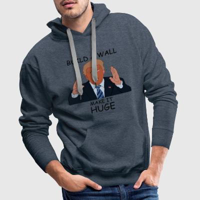 Build a wall, make it HUGE - Men's Premium Hoodie